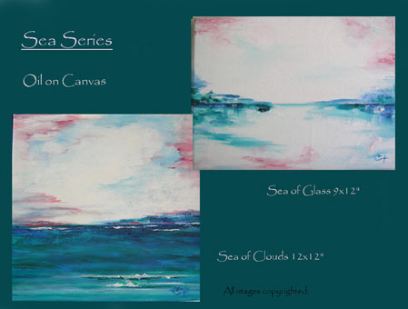 Sea Series- Sea Clouds 12x12 - $135, Sea of Glass -9x12 - $120